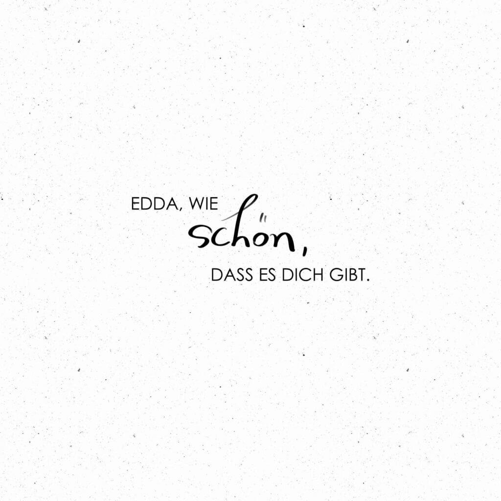 Edda, wie schön, dass es dich gibt.